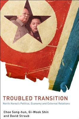 Troubled Transition: North Korea's Politics, Economy and External Relations