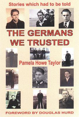 The Germans We Trusted: Stories of Friendship Resulting from the Second World War