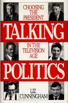 Talking Politics: Choosing The President In The Television Age