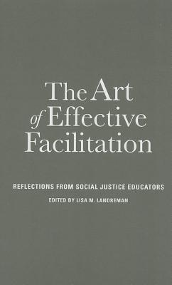 The Art of Effective Facilitation by Lisa M. Landreman
