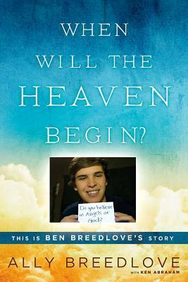 When Will the Heaven Begin?: This Is Ben Breedlove's Story