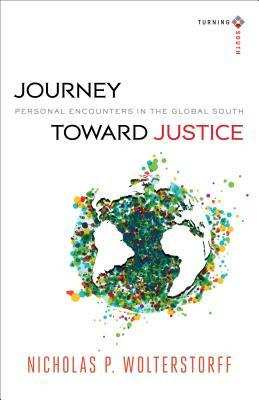 Journey toward Justice: Personal Encounters in the Global South(Turning South: Christian Scholars in
