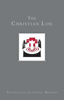 the-christian-life-baptism-and-life-passages-using-evangelical-lutheran-worship-evangelical-lutheran-woship