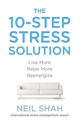 The 10-Step Stress Solution: Live More, Relax More, Reenergize