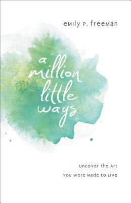 A Million Little Ways: Uncover the Art You Were Made to Live
