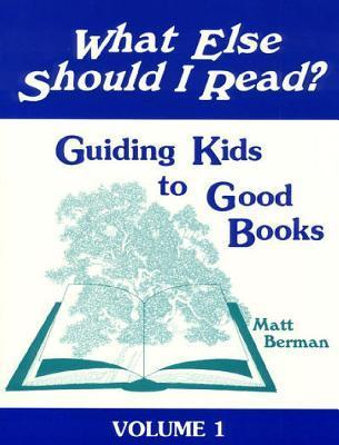 What Else Should I Read?: Guiding Kids to Good Books: Making Connections in Children's Literature v. 1