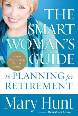 The Smart Woman's Guide to Planning for Retirement: How to Save for Your Future Today