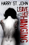Leave Her Hanging by Harry St. John