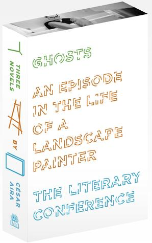 Three Novels: Ghosts, An Episode in the Life of a Landscape Painter, The Literary Conference