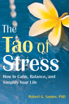 The Tao of Stress: How to Calm, Balance, and Simplify Your Life