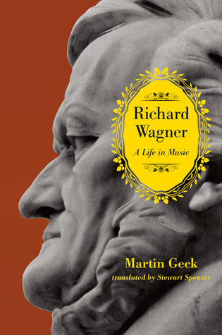 Richard Wagner: A Life in Music