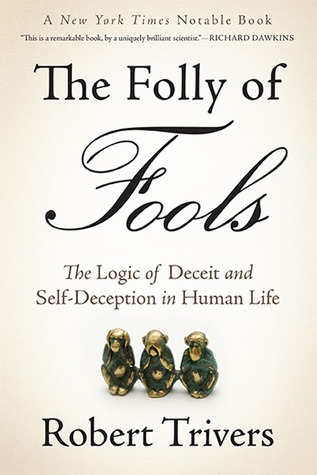 The Folly of Fools: The Logic of Deceit and Self-Deception in Human Life por Robert Trivers