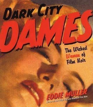 Dark City Dames: The Wicked Women of Film Noir