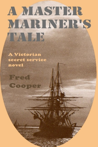 A Master Mariner's Tale: A Victorian secret service novel