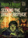 Seeking the Dream Brother by Marcia J. Bennett
