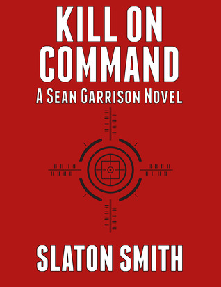 Pdf Kill On Command Sean Garrison 1 By Slaton Smith Epub Pdf