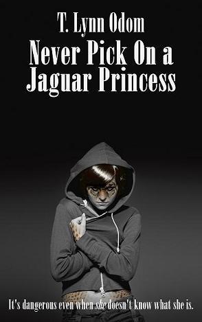 Never Pick On a Jaguar Princess (The Jaguar Princess Rules, #1)
