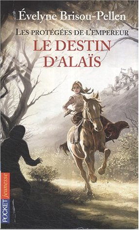 Le Destin D'Alaïs (Les protégées de l'Empereur, #2)