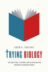 Trying Biology: The Scopes Trial, Textbooks, and the Antievolution Movement in American Schools