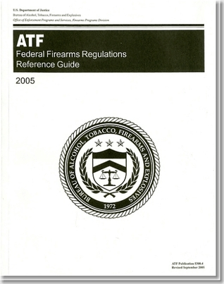 ATF Federal Firearms Regulations Reference Guide 2005