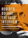 The Last Interview and Other Conversations by Roberto Bolaño