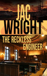 The Reckless Engineer by Jac Wright