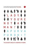 Lady, You're Not a Man! : The Adventures of a Woman at Work