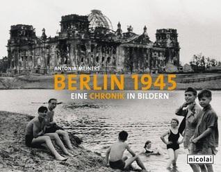 Berlin 1945: eine Chronik in Bildern
