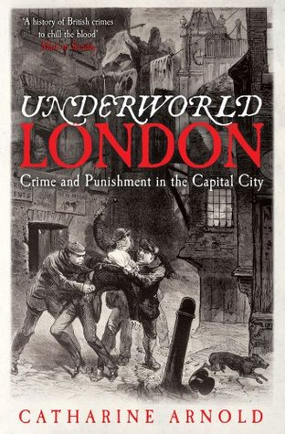 Ebook Underworld London: Crime and Punishment in the Capital City by Catharine Arnold TXT!