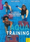 Aqua Training: The Complete Waterpower Workout Book (Band 1)