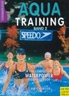 Aqua Training: The Complete Waterpower Workout Book (Band 2)