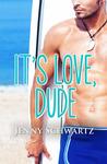 It's Love, Dude by Jenny Schwartz