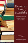 Everyday Book Marketing: Promotion Ideas to Fit Your Regularly Scheduled Life