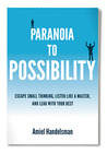 Paranoia to Possibility: Escape Small Thinking, Listen Like A Master, And Lead With Your Best