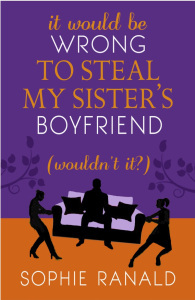 Ebook It Would Be Wrong to Steal My Sister's Boyfriend [Wouldn't it?] by Sophie Ranald PDF!