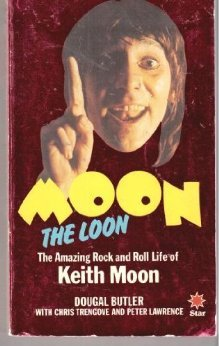 Moon the Loon: The Amazing Rock and Roll Life of Keith Moon