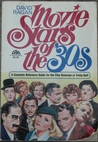 Movie Stars Of The '30s: A Complete Reference Guide For The Film Historian Or Trivia Buff