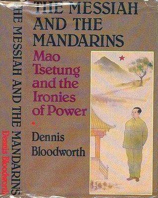 The Messiah And The Mandarins: Mao Tsetung and the Ironies of Power