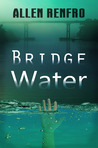 Bridge Water (Detective Derek Cooper #1)