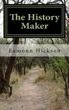 The History Maker by Eamonn Hickson