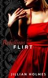 Rebellious Flirt by Jillian Holmes