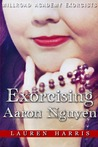 Exorcising Aaron Nguyen (The Millroad Academy Exorcists, #1)