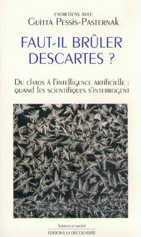 Faut-il bruler Descartes?: Du chaos a l'intelligence artificielle : quand les scientifiques s'interrogent