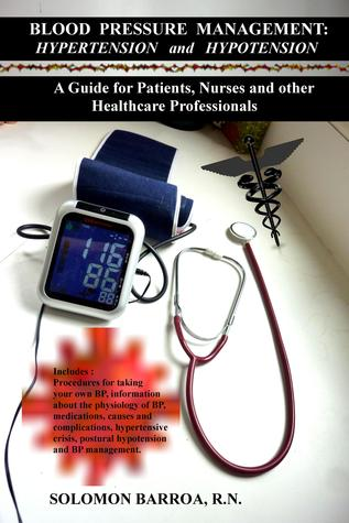 Blood Pressure Management: Hypertension and Hypotension A Guide for Patients, Nurses and other Healthcare Professionals