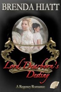 Lord Dearborn's Destiny (Hiatt Regency Classics, #3)