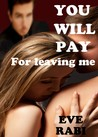 You Will Pay - For Leaving Me (You Will Pay #1)