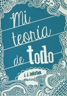 Mi teoría de todo by J.J.  Johnson