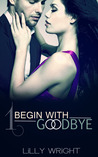 Begin With Goodbye by Lilly Wright