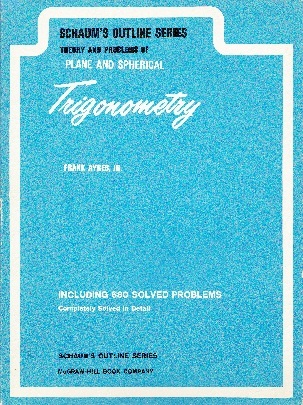 Schaum's Outline Series : Theory and Problems of Plane and Spherical Trigonometry (including 680 problems solved in detail)