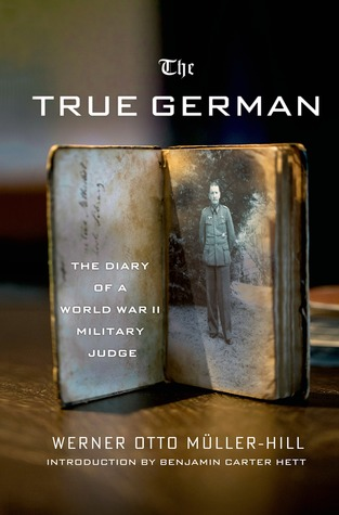 Ebook The True German: The Diary of a World War II Military Judge by Werner Otto Mueller-Hill DOC!